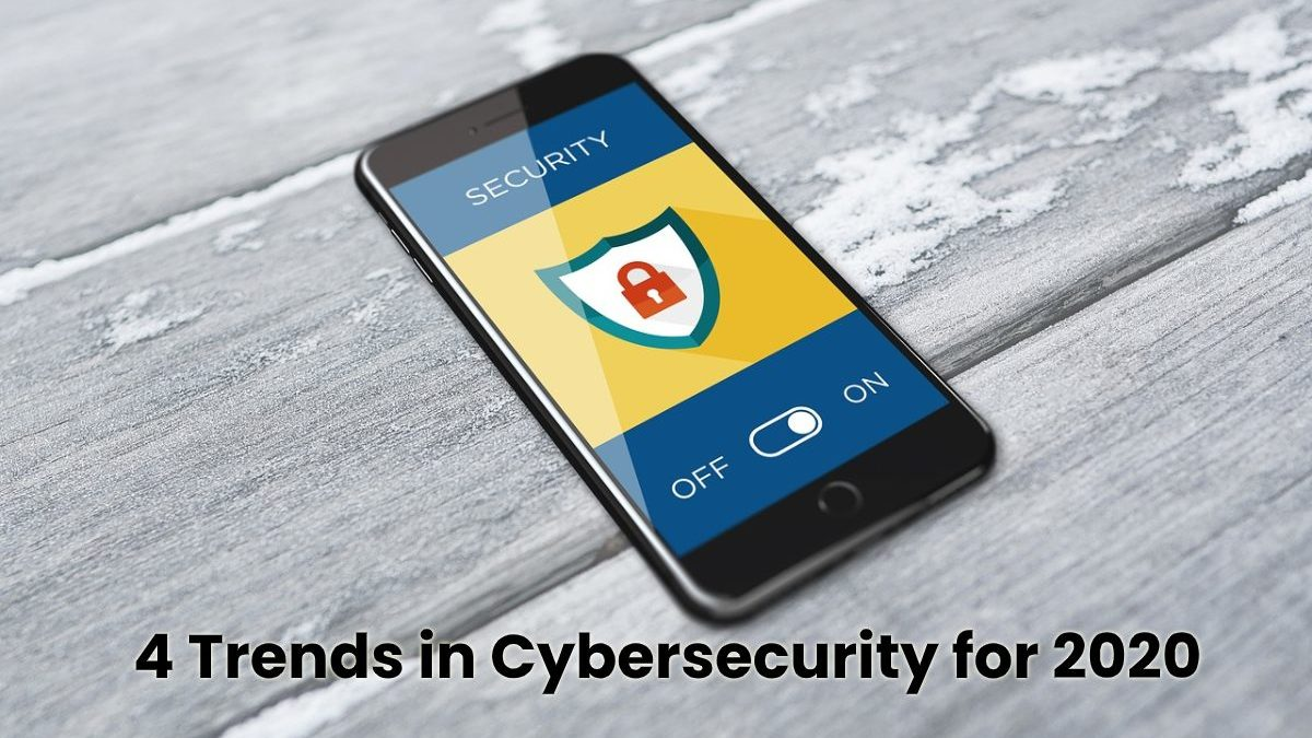 4 Trends in Cybersecurity for 2020 – IT Graviti