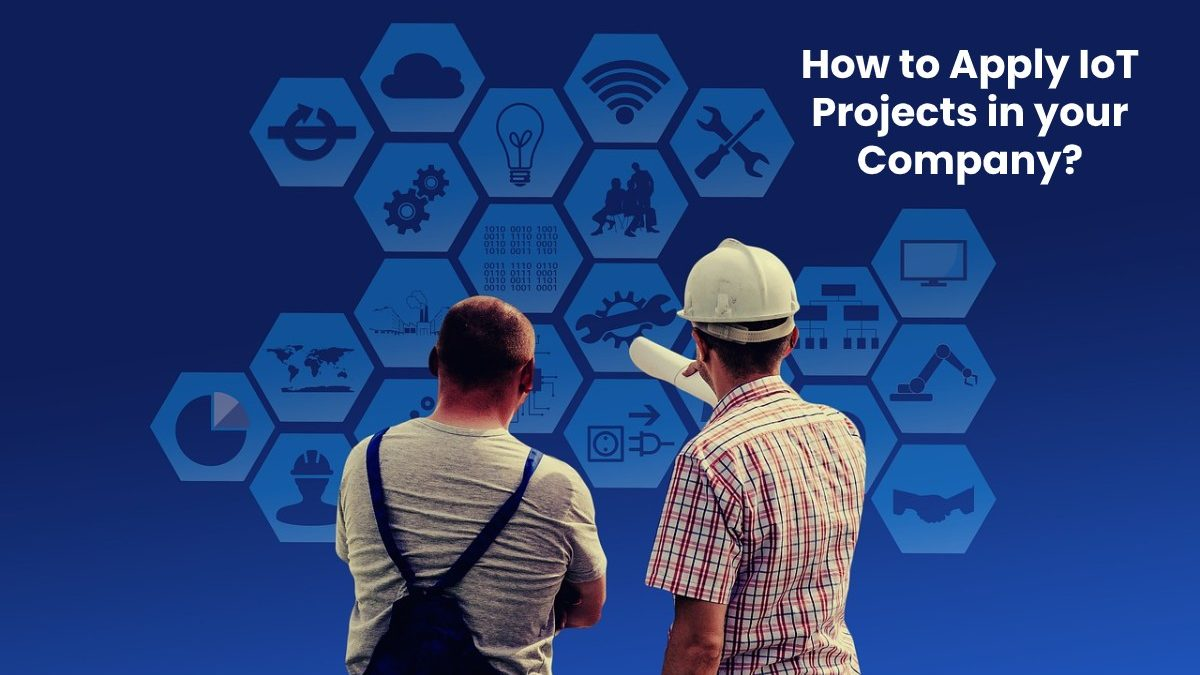 How to Apply IoT Projects in your Company? – [2020]