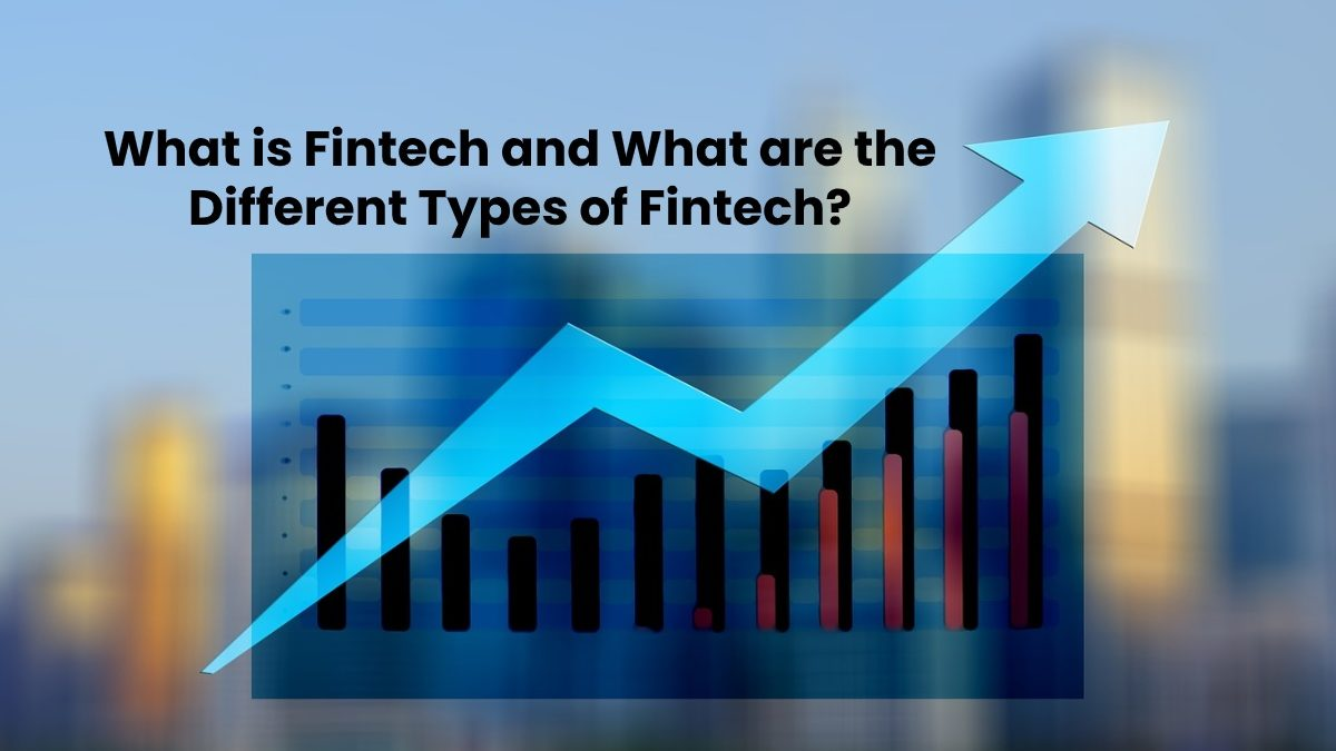 What is Fintech? – Definition, Types and More