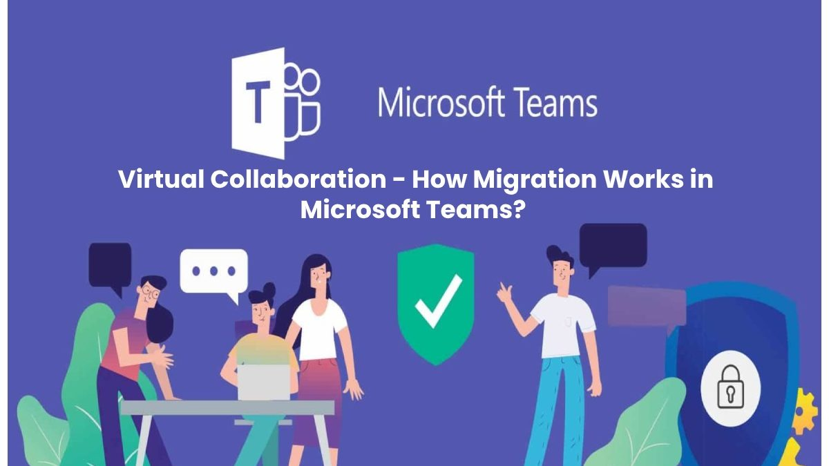 Virtual Collaboration: How Migration Works in Microsoft Teams?