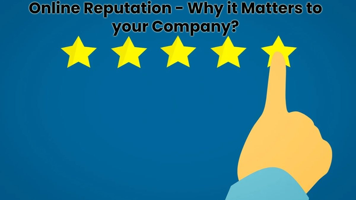Online Reputation – Why it Matters to your Company?