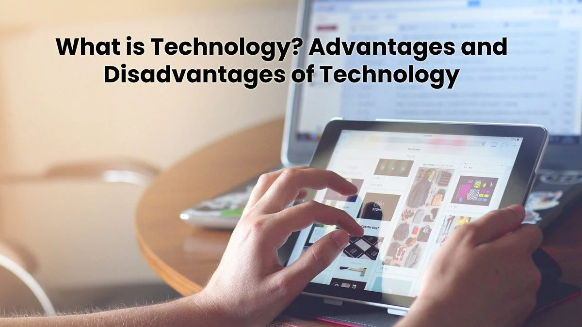 What is Technology? Advantages and Disadvantages of Technology [2020]