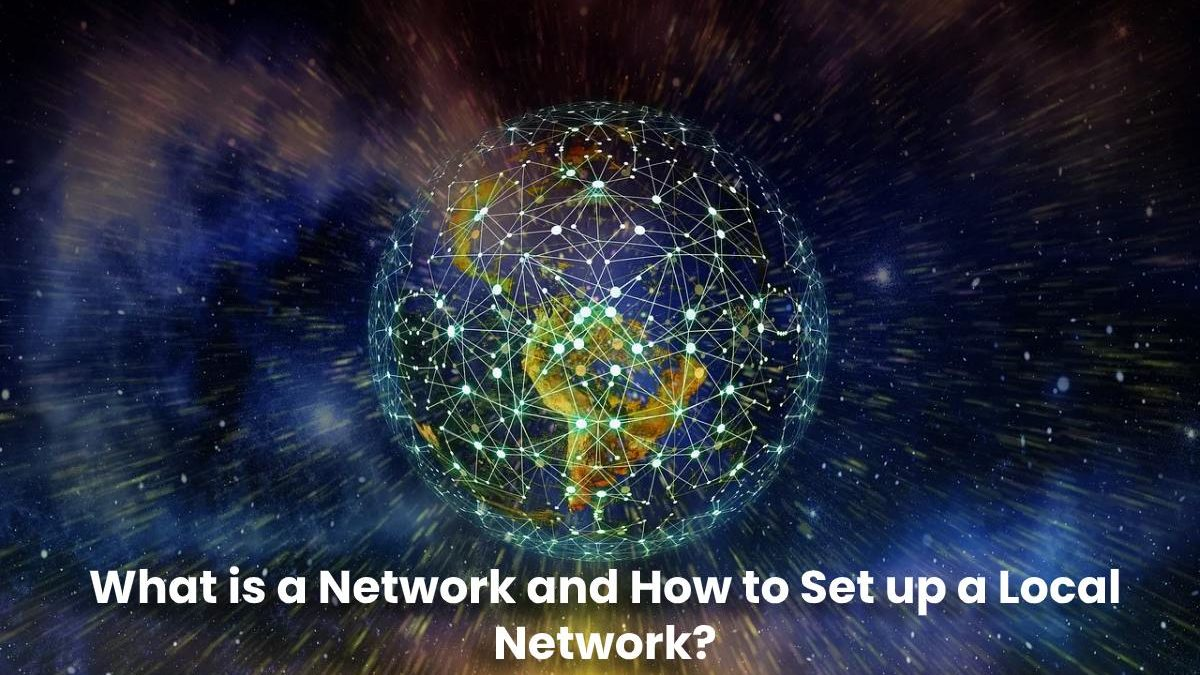Network – What is it, Types and How to Set up a Local Network