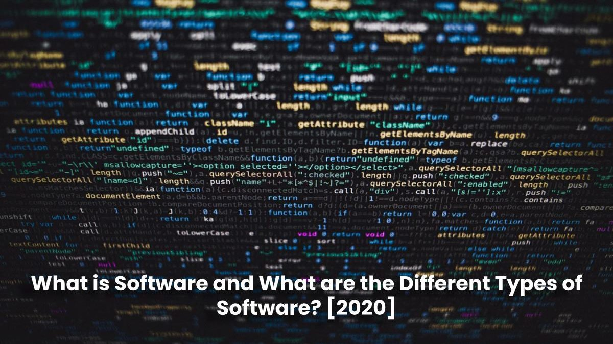 Software –  What is it, Uses and Different Types of Software