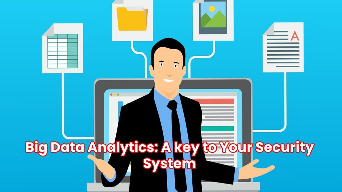 Big Data Analytics – A key to Your Security System