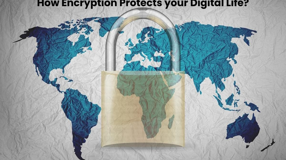 How Encryption Protects your Digital Life?