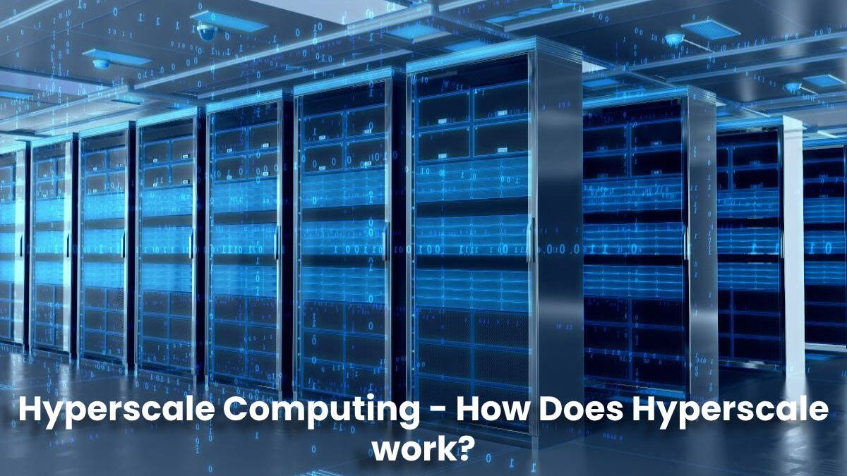 Hyperscale Computing – How Does Hyperscale work? – [2020]