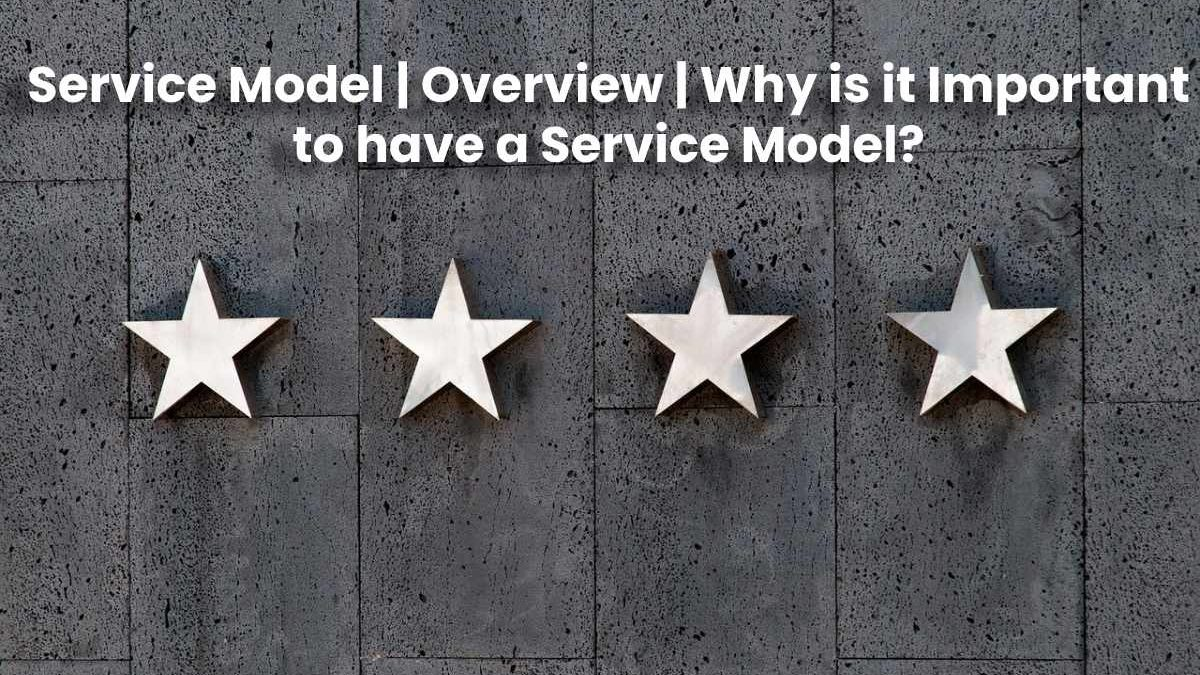 Service Model: Definition, Features, Advantages and More