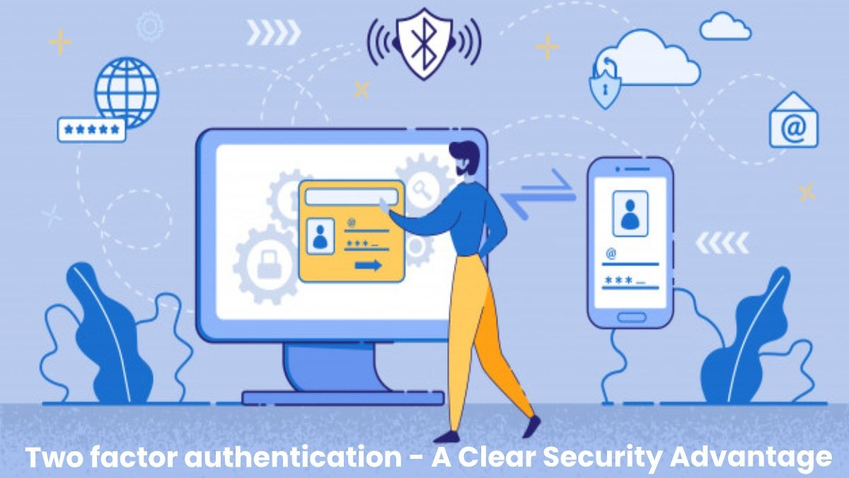 Two factor authentication – A Clear Security Advantage