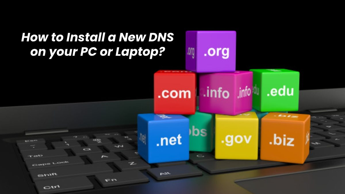 How to Install a New DNS on your PC or Laptop?