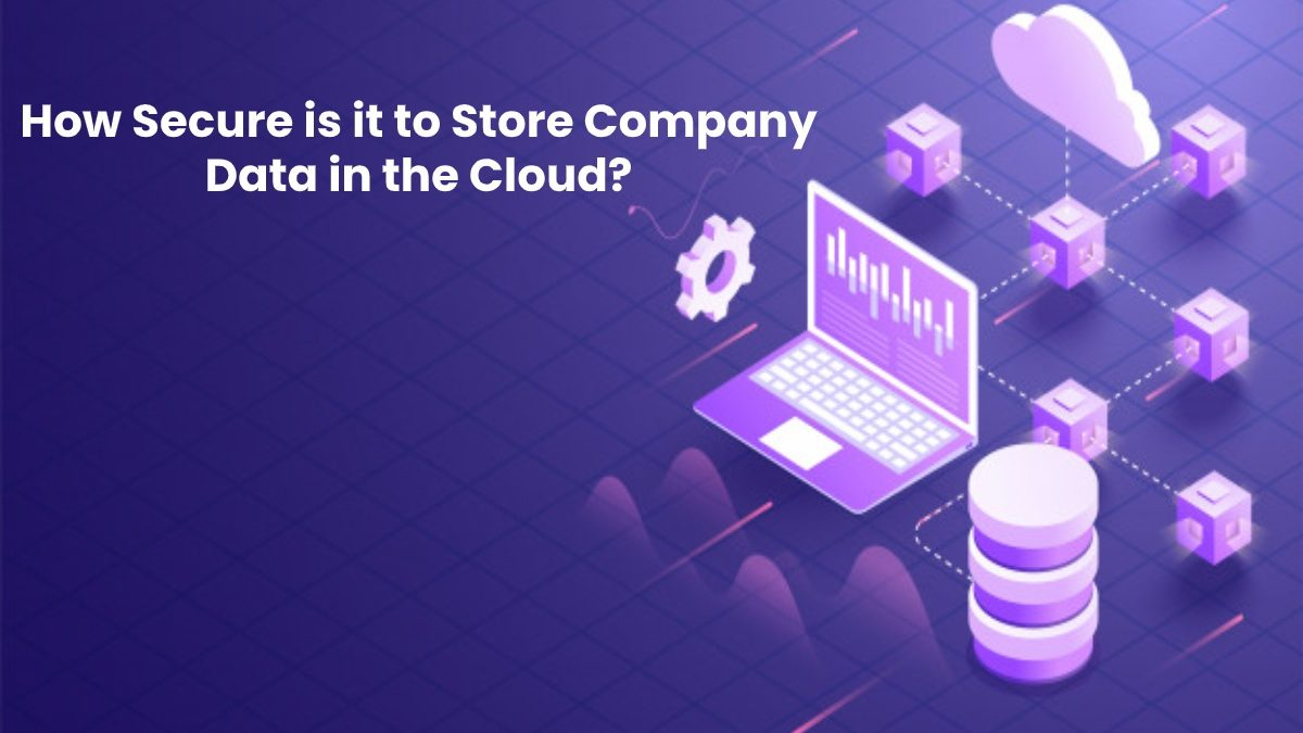 How Secure is it to Store Company Data in the Cloud?