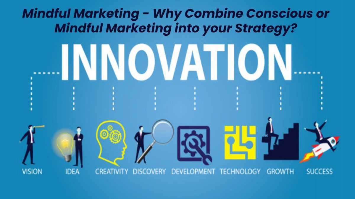 Mindful Marketing – Why Combine Conscious or Mindful Marketing into your Strategy?