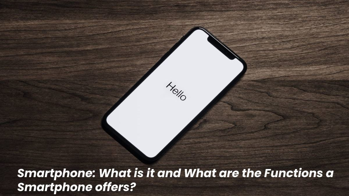Smartphone – What is it, and What are its Functions? – [2020]