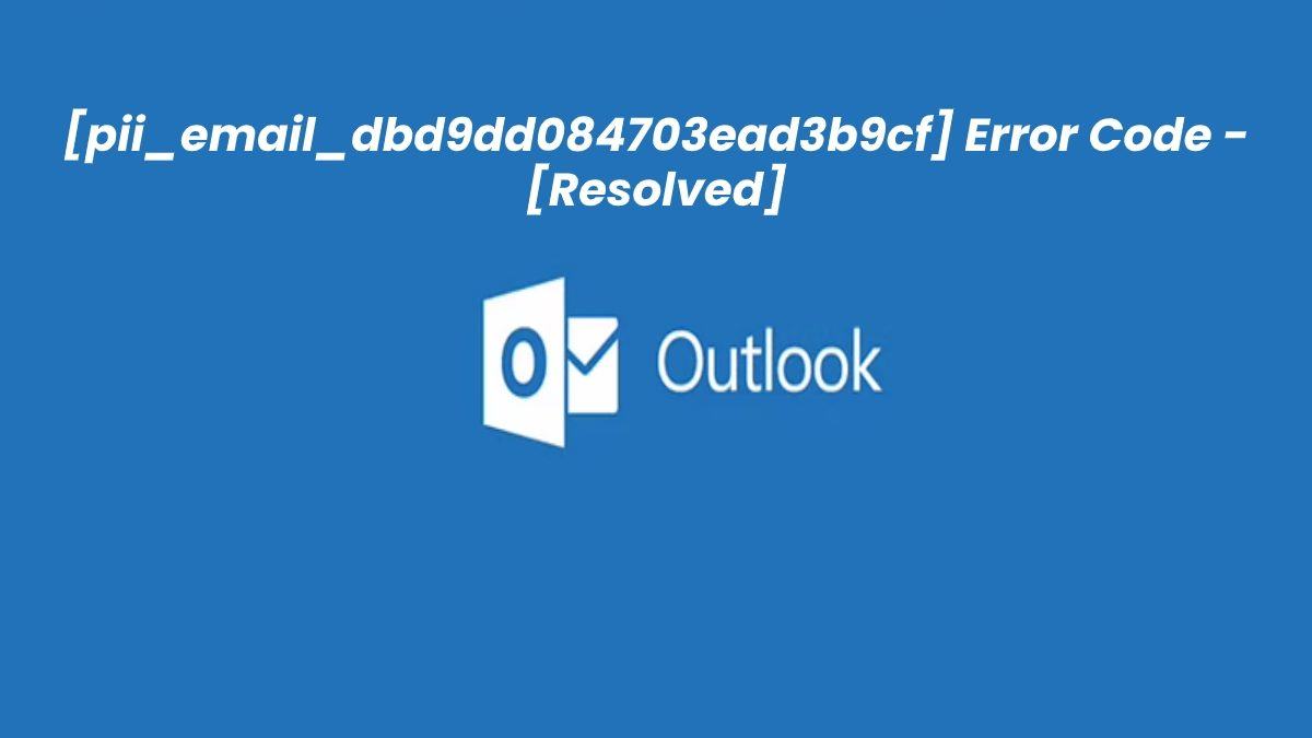 3 Ways to Fix the Error [pii_email_dbd9dd084703ead3b9cf] in MS Outlook