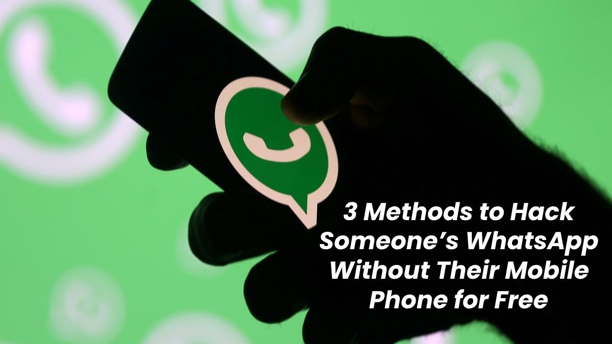 3 Methods to Hack Someone's WhatsApp Without Their Mobile Phone for Free