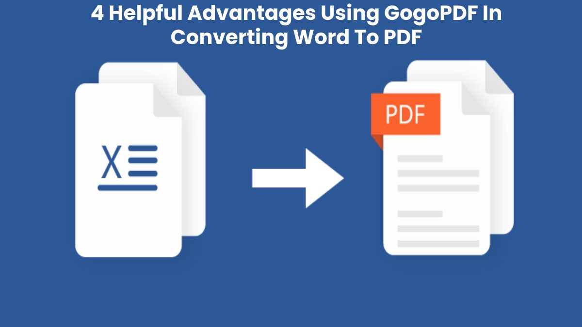 4 Helpful Advantages Using GogoPDF In Converting Word To PDF