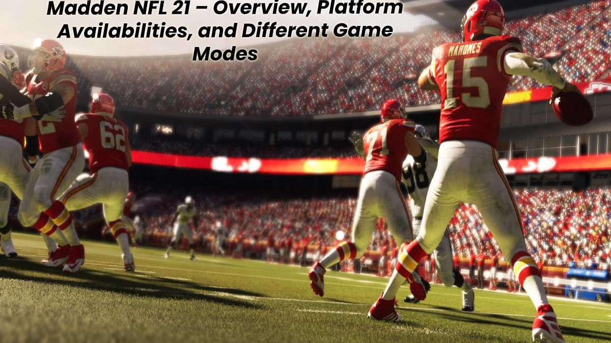 Madden NFL 21 – Overview, Platform Availabilities, and Different Game Modes