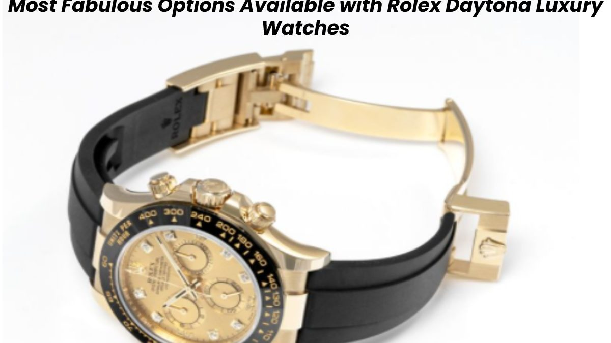 Most Fabulous Options Available with Rolex Daytona Luxury Watches