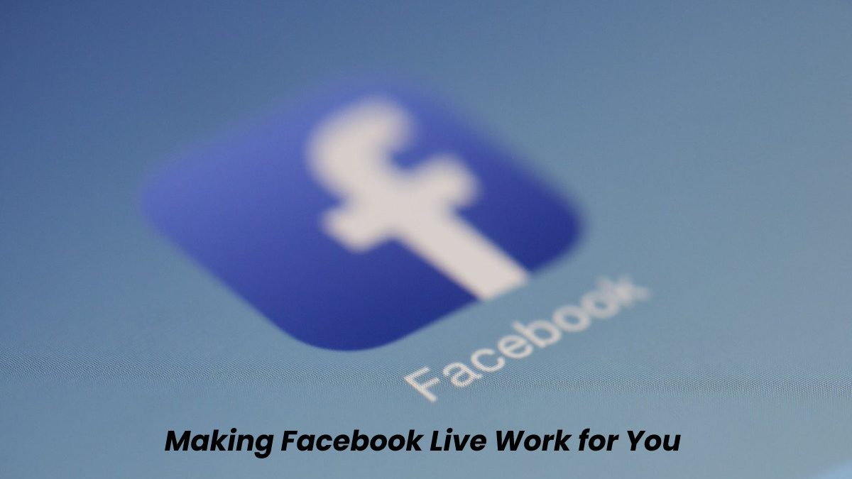 Making Facebook Live Work for You