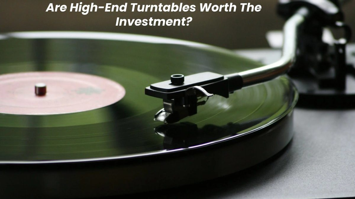 Are High-End Turntables Worth The Investment?