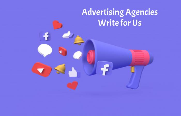 Advertising Agencies Write for us