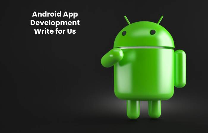 Android App Development Write for Us