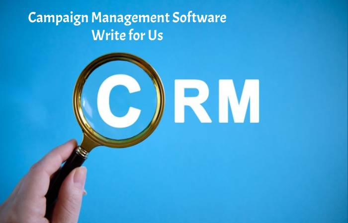 Campaign Management Software Write for Us