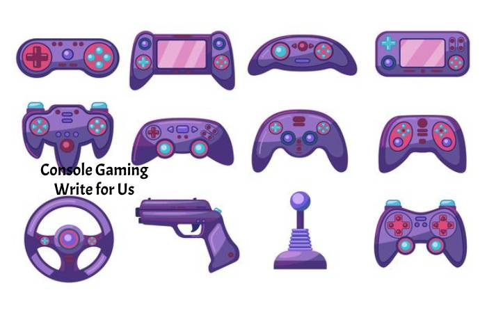 Console Gaming Write for Us