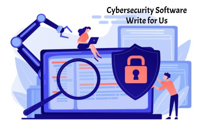 Cybersecurity Software Write for Us