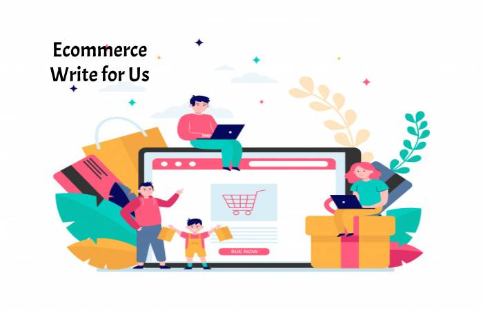 Ecommerce Write for Us
