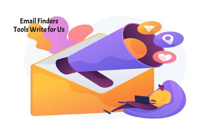 Email Finders Tools Write for Us