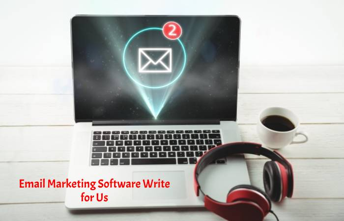 Email Marketing Software Write for Us