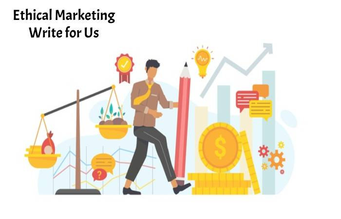 Ethical Marketing Write for Us