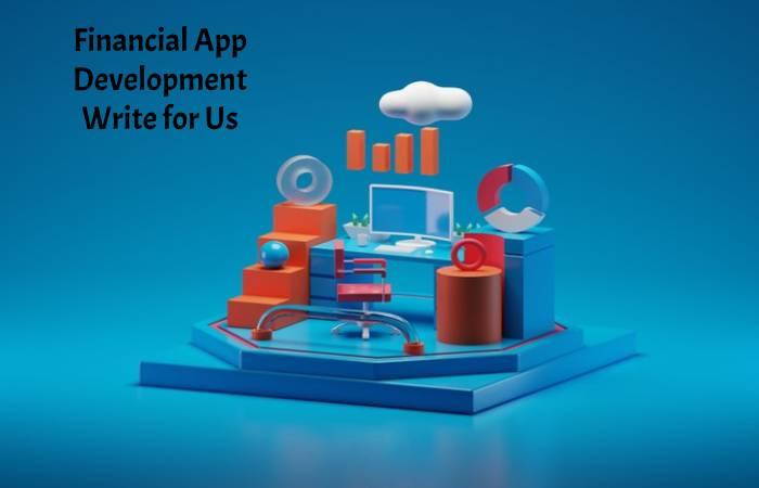 Financial App Development Write for Us