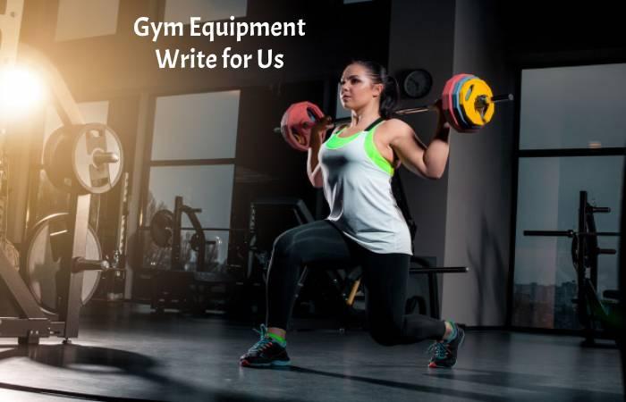 Gym Equipment Write for Us