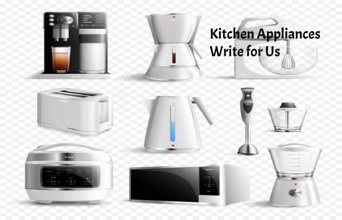 Kitchen Appliances Write for Us