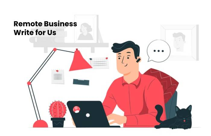 Remote Business Write for Us