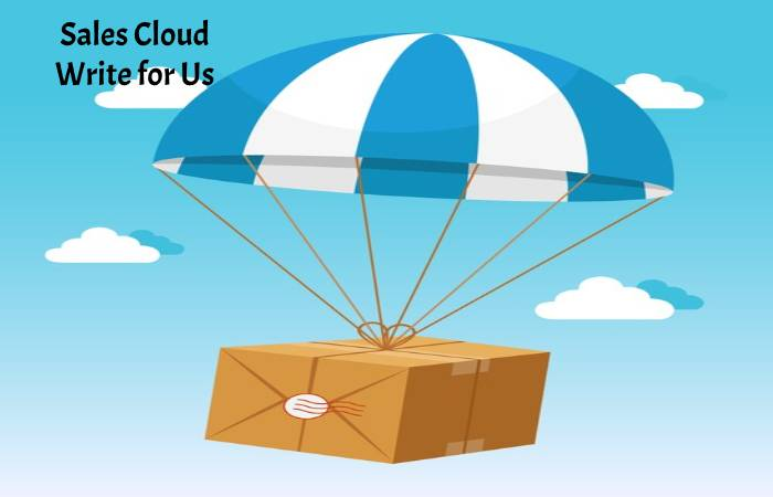 Sales Cloud Write for Us