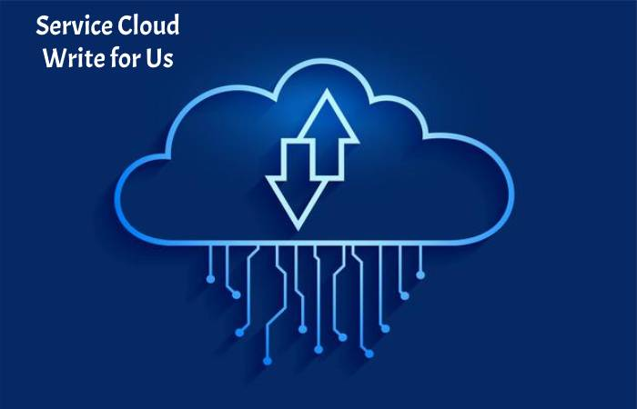 Service Cloud Write for Us