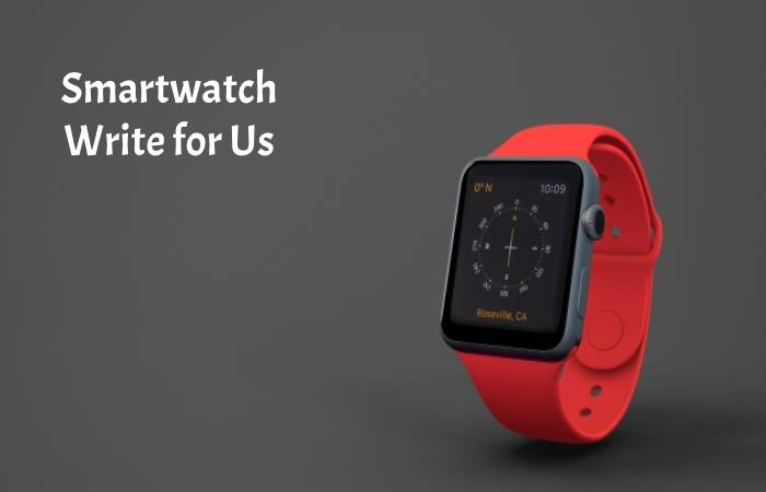 Smartwatch Write for Us