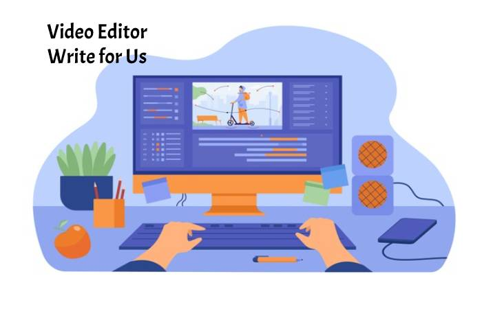 Video Editor Write for Us