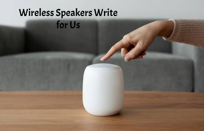 Wireless Speakers Write for Us