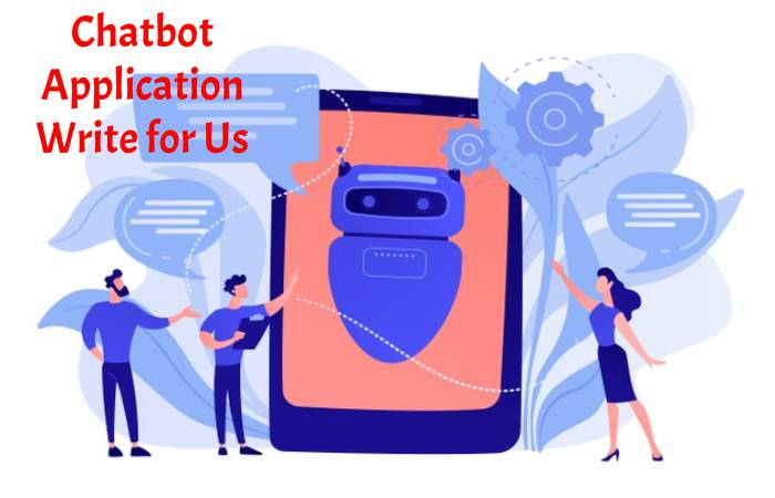 Chatbot Application Write for Us